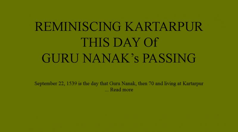 REMINISCING KARTARPUR THIS DAY Of GURU NANAK's PASSING